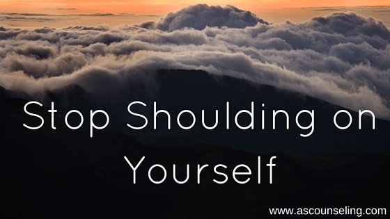 stop shoulding on yourself