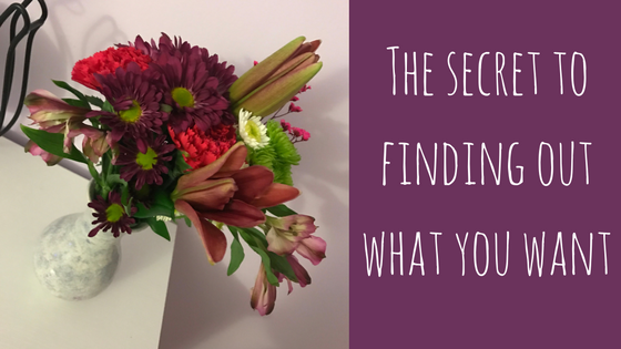 The secret to finding out what you want
