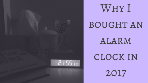 Why I bought an alarm clock in 2017