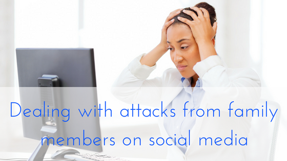 Dealing with attacks from family members on social media