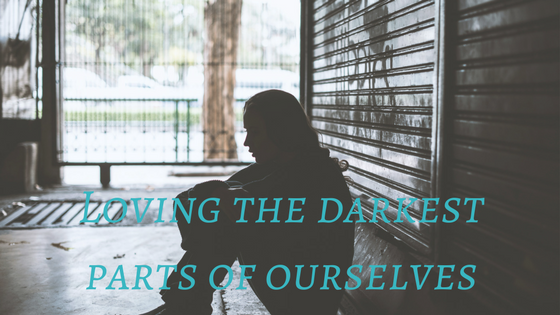 Loving the darkest parts of ourselves